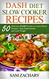 DASH Diet Slow Cooker Recipes: 50 Delicious DASH Recipes to Lower Blood Pressure, Stop Hypertension, and Lose Weight (Sam's DASH Diet Book 2)