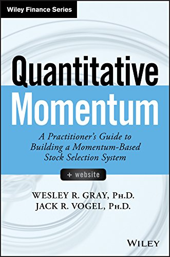 Quantitative Momentum: A Practitioner's Guide to Building a Momentum-Based Stock Selection System (Wiley Finance) by [Gray, Wesley R., Vogel, Jack R.]