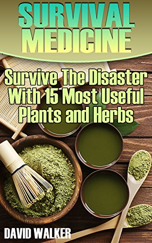 Survival Medicine: Survive The Disaster With 15 Most Useful Plants and Herbs by [Walker, David ]