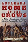 Absaraka, Home of the Crows: A Military Wife?s Journal Retelling Life on the Plains and Red Cloud?s War by Carrington, Margaret (2015) Paperback