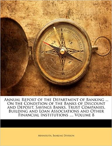 Book Annual Report of the Department of Banking ... On the Condition of the Banks of Discount and Deposit, Savings Banks, Trust Companies, Building and ... Other Financial Institutions ..., Volume 8