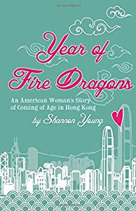 Year of Fire Dragons: An American Woman's Story of Coming of Age in Hong Kong