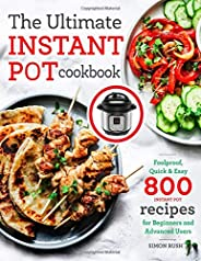 The Ultimate Instant Pot cookbook: Foolproof, Quick & Easy 800 Instant Pot Recipes for Beginners and Advanced Users (Pressur