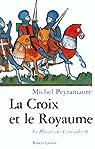 La Croix et le Royaume : Le roman des Croisades par Peyramaure