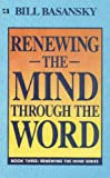 Renewing the Mind Through the Word, Bill Basansky, 089274023X