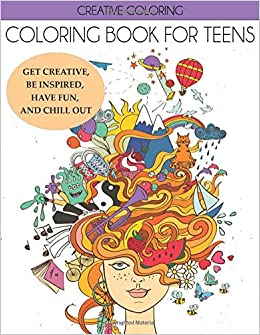 Coloring Book for Teens: Get Creative, Be Inspired, Have Fun ...