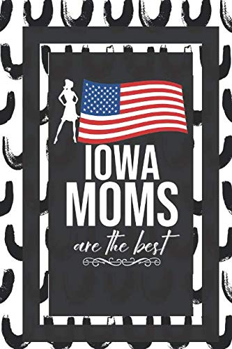 Iowa Moms Are The Best: American States Gifts for Moms Journal Lined Notebook To Write In ()