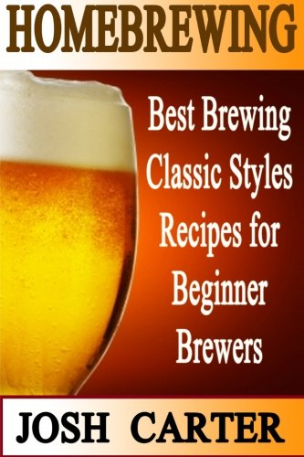 Read Online Homebrewing: Best Brewing Classic Styles Recipes for Beginner Brewers pdf
