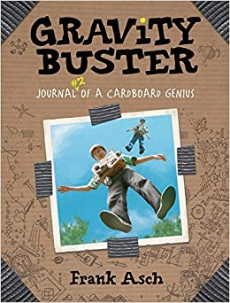 Book Gravity Buster: Journal #2 of a Cardboard Genius (Journals of a Cardboard Genius) by Frank Asch (2007-02-01)