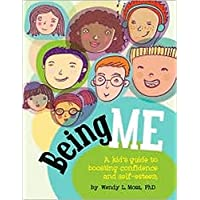 Being Me: A Kid's Guide to Boosting Self-Confidence and Self-Esteem: A Kid's Guide to Boosting Confidence and Self…