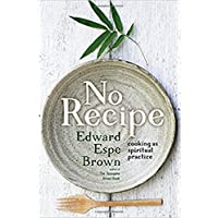 No Recipe: Cooking as Spiritual Practice