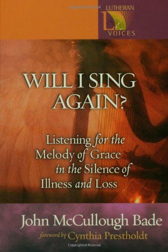 Will I Sing Again?: Listening For The Melody Of Grace In The Silence Of Illness And Loss (Lutheran Voices)