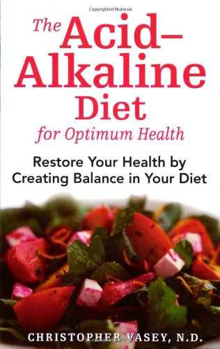 The Acid-Alkaline Diet for Optimum Health: Restore Your Health by Creating Balance in Your Diet -