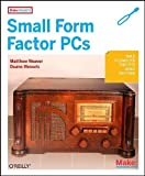 Make Projects: Small Form Factor PCs, Duane Wessels, Matthew J Weaver, 059652076X