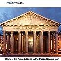 Rome - Spanish Steps - Pantheon - Piazza Novona: mp3cityguides Walking Tour Walking Tour by Simon Harry Brooke Narrated by Simon Harry Brooke