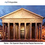 Rome - Spanish Steps - Pantheon - Piazza Novona: mp3cityguides Walking Tour | Simon Harry Brooke