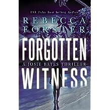 FORGOTTEN WITNESS: A Josie Bates Thriller (The Witness Series Book 6)