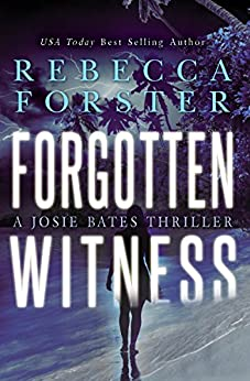 FORGOTTEN WITNESS: A Josie Bates Thriller (The Witness Series Book 6) by [Forster, Rebecca]