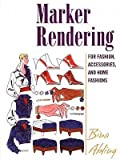 img - for [(Marker Rendering for Fashion, Accessories, and Home Fashion: For Fashion, Accessories, and Home Fashions )] [Author: Bina Abling] [Oct-2005] book / textbook / text book