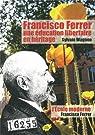 Francisco Ferrer, une éducation libertaire en héritage : Suivi de L'Ecole moderne de Francisco Ferrer par Wagnon