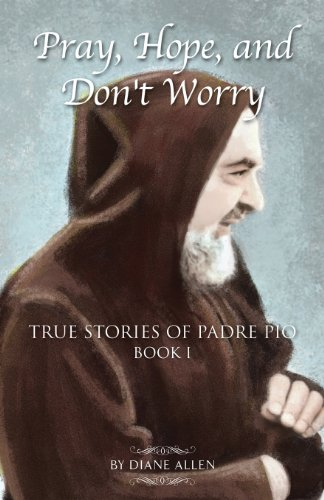 - Pray, Hope, and Don't Worry: True Stories of Padre Pio Book 1