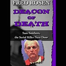 Deacon of Death: Sam Smithers, the Serial Killer Next Door Audiobook by Fred Rosen Narrated by Graham Vick