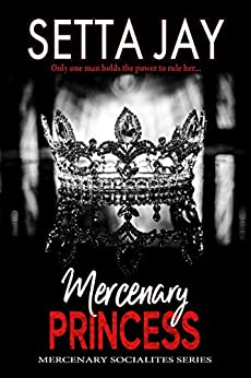 Mercenary Princess (Mercenary Socialites Book 1) by [Jay, Setta]
