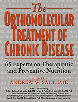 Orthomolecular Treatment of Chronic Disease: 65 Experts on Therapeutic and Preventive Nutrition by [Saul PH.D., Andrew W.]