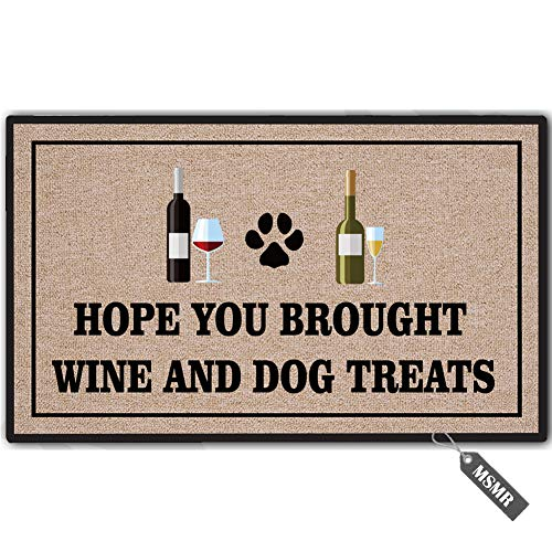 - MsMr Funny Door Mat Entrance Floor Mat Hope You Brought Wine and Dog Treats Non-Slip Doormat Welcome Mat 23.6 inch by 15.7 inch Machine Washable Non-Woven Fabric