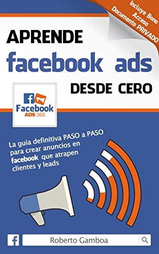 Aprende Facebook Ads desde cero: La guía definitiva PASO a PASO para crear anuncios en