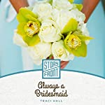 Always a Bridesmaid | Traci Hall