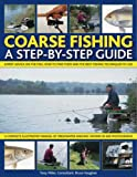 Coarse Fishing: A Step-by-step Guide - Expert Advice on the Fish to Go For, How to Find Them and the Best Fishing Techniques to Use - A Complete ... ... in Over 600 Photographs and Artworks
