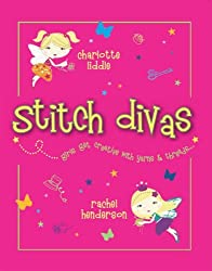 Stitch Divas: New Ways to Get Creative with Yarns and Threads by Charlotte Liddle (2008-11-01)