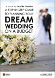 A Step by Step guide to planning your dream wedding on a budget: An Amazing Event - It is possible