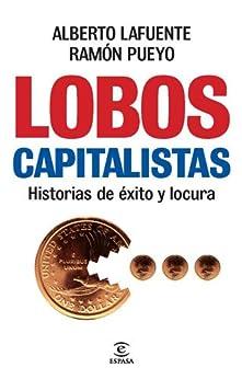 Lobos capitalistas: Historias de éxito y locura (Spanish Edition) by