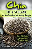 Chia: Fit und schlank mit dem Superfood (Das ABC der gesunden Ernährung)