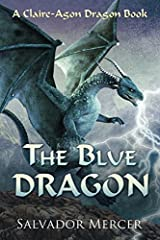 The Blue Dragon: A Claire-Agon Dragon Book (Dragon Series) Paperback
