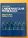 Cardiovascular Physiology, Berne, Robert Matthew and Levy, Mathews N., 0801606551