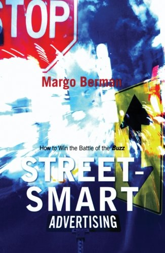 Street-Smart Advertising: How to Win the Battle of the Buzz