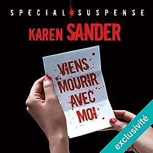 Viens mourir avec moi | Livre audio Auteur(s) : Karen Sander Narrateur(s) : Laurence Mongeaud
