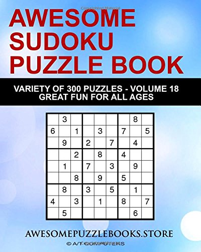 Download Awesome Sudoku Variety Puzzle Book Volume 18: 300 Awesome Puzzles - Fun for Adults and Kids PDF