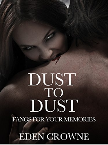 Dust to Dust: Fangs For Your Memories by [Crowne, Eden]