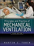 Principles And Practice of Mechanical Ventilation, Third Edition (Tobin, Principles and Practice of Mechanical Ventilation)