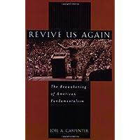 Revive Us Again: The Reawakening of American Fundamentalism