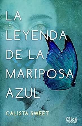 La leyenda de la mariposa azul eBook: Sweet, Calista: Amazon.es: Tienda Kindle