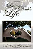 Living a Double Life, Kristina Hernandez, 1453558446