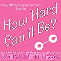 How Hard Can It Be? Audiobook by Robyn Peterman Narrated by Jessica Almasy