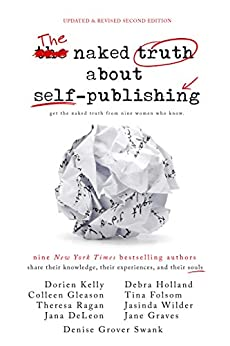 The Naked Truth About Self-Publishing: Updated & Revised Second Edition by [DeLeon, Jana, Folsom, Tina, Gleason, Colleen, Graves, Jane, Holland, Debra, Kelly, Dorien, Ragan, Theresa, Grover Swank, Denise, Wilder, Jasinda]