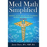 Med Math Simplified - Second Edition: Dosing Math Tips & Tricks for Students, Nurses, and Paramedics