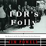 FDR's Folly: How Roosevelt and His New Deal Prolonged the Great Depression | Jim Powell